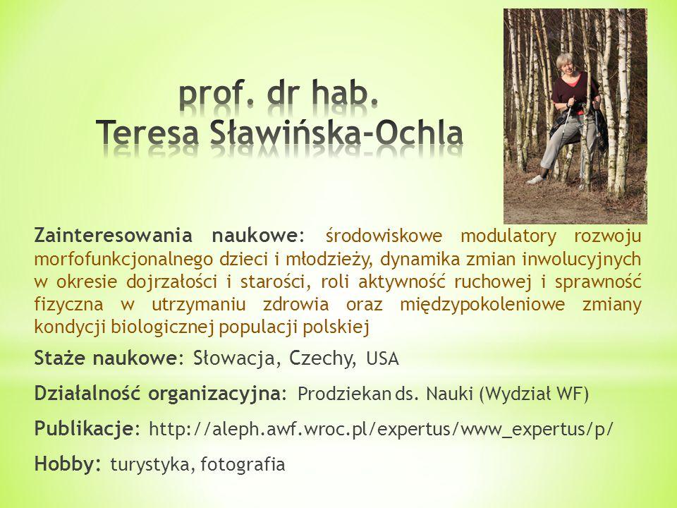 Zainteresowania naukowe: czynniki wpływające na sprawność procesów poznawczych i uczenia się populacji w różnym wieku, jakość życia i sprawność fizyczna seniorów Staże naukowe: USA, Niemcy, Holandia, Włochy, Słowenia, Czechy, Działalność organizacyjna: dyrektor KS AZS AWF Wrocław Publikacje: http://aleph.awf.wroc.pl/expertus/www_expertus/p/ Hobby : bieganie, historia