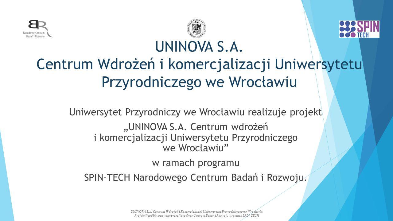 """UNINOVA S.A. Centrum Wdrożeń i komercjalizacji Uniwersytetu Przyrodniczego we Wrocławiu Uniwersytet Przyrodniczy we Wrocławiu realizuje projekt """"UNINO"""
