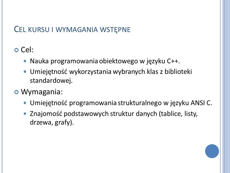 C EL KURSU I WYMAGANIA WSTĘPNE Cel: Nauka programowania obiektowego w języku C++. Umiejętność wykorzystania wybranych klas z biblioteki standardowej.