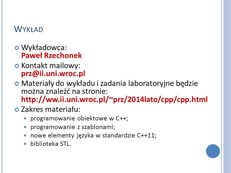 W YKŁAD Wykładowca: Paweł Rzechonek Kontakt mailowy: prz@ii.uni.wroc.pl Materiały do wykładu i zadania laboratoryjne będzie można znaleźć na stronie: