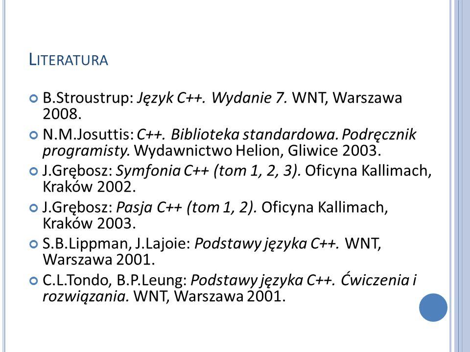 L ITERATURA B.Stroustrup: Język C++. Wydanie 7. WNT, Warszawa 2008. N.M.Josuttis: C++. Biblioteka standardowa. Podręcznik programisty. Wydawnictwo Hel