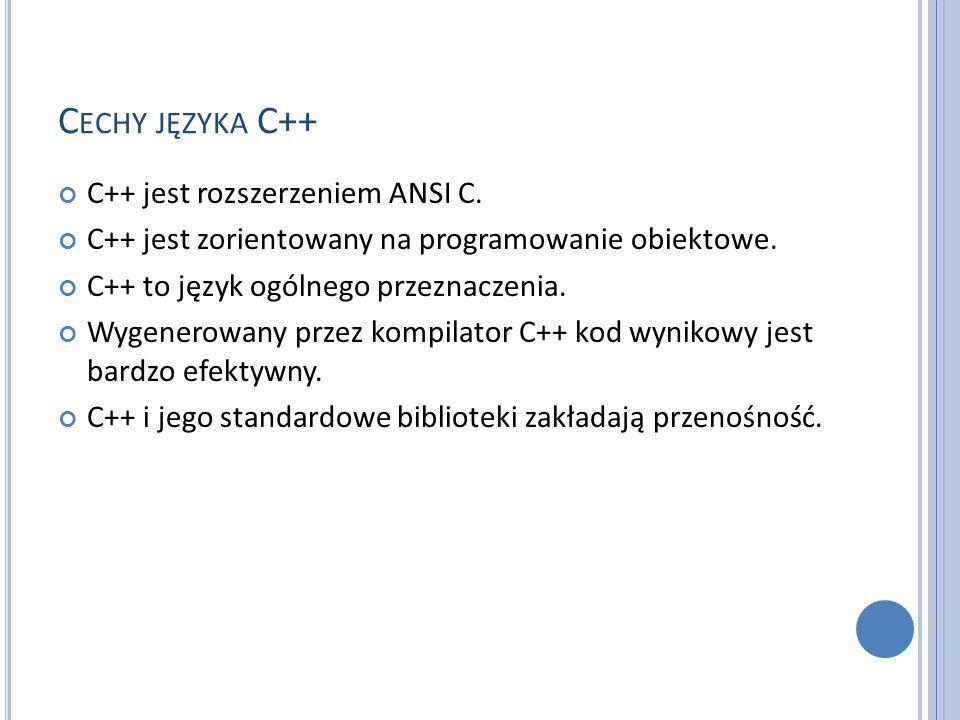 C ECHY JĘZYKA C++ C++ jest rozszerzeniem ANSI C. C++ jest zorientowany na programowanie obiektowe. C++ to język ogólnego przeznaczenia. Wygenerowany p