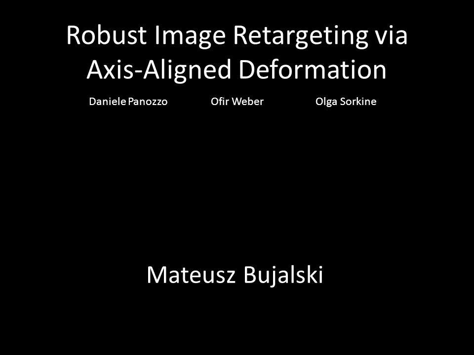 Robust Image Retargeting via Axis-Aligned Deformation Mateusz Bujalski Daniele Panozzo Ofir Weber Olga Sorkine