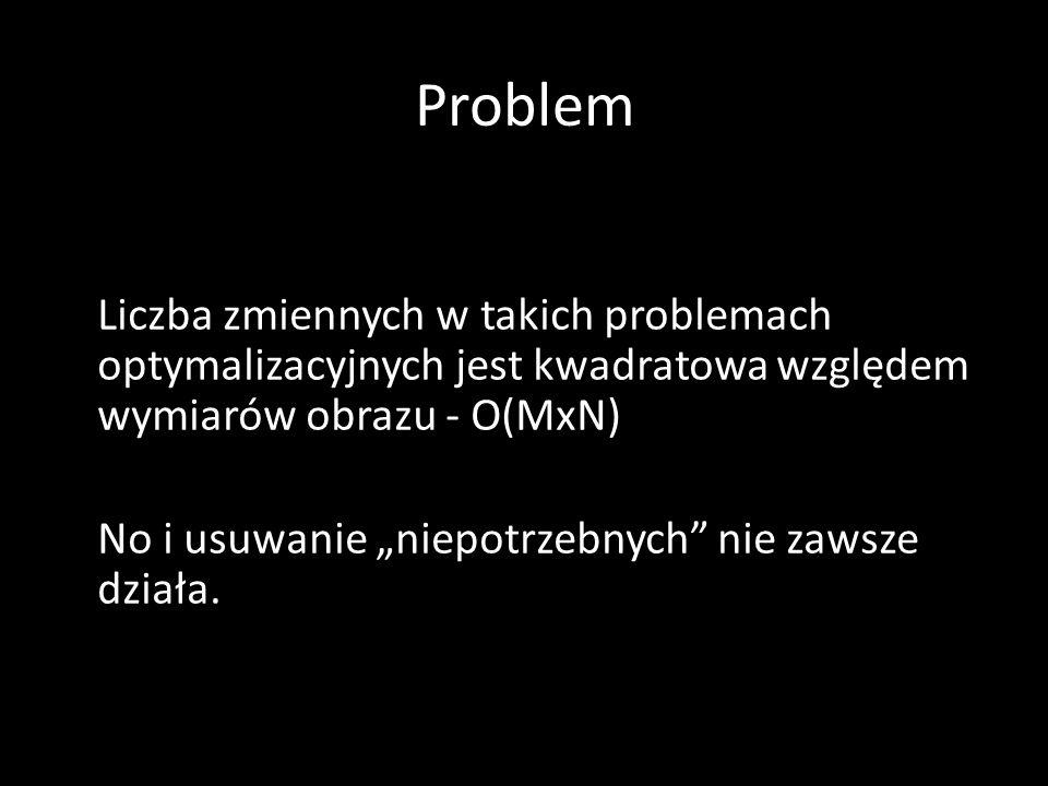 """Problem Liczba zmiennych w takich problemach optymalizacyjnych jest kwadratowa względem wymiarów obrazu - O(MxN) No i usuwanie """"niepotrzebnych nie zawsze działa."""