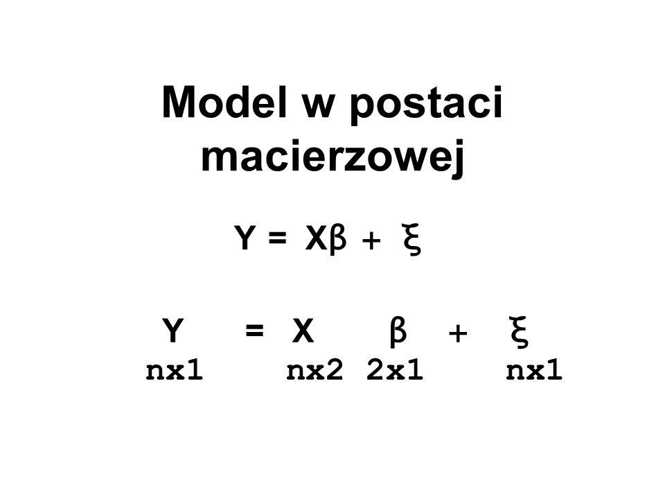 Model w postaci macierzowej Y = X β + ξ nx1 nx2 2x1 nx1