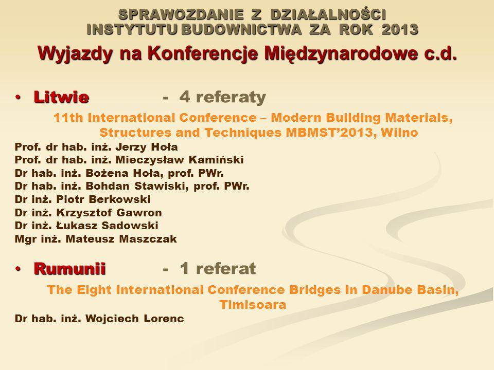 SPRAWOZDANIE Z DZIAŁALNOŚCI INSTYTUTU BUDOWNICTWA ZA ROK 2013 Wyjazdy na Konferencje Międzynarodowe c.d. Litwie Litwie - 4 referaty 11th International