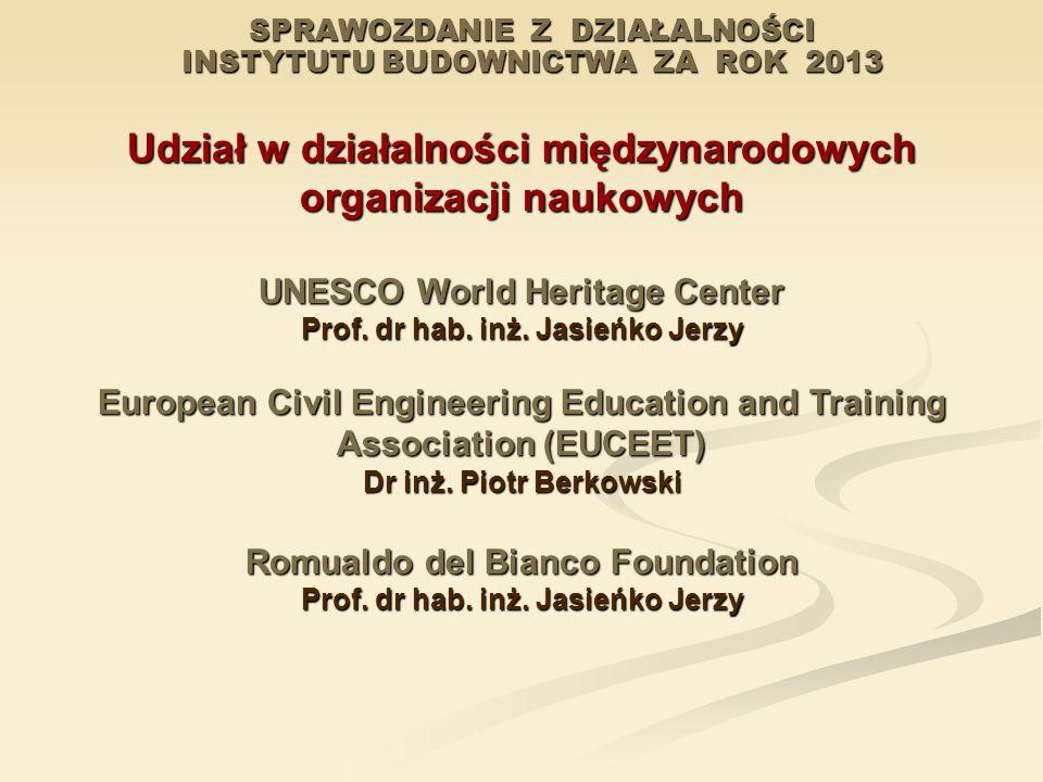 SPRAWOZDANIE Z DZIAŁALNOŚCI INSTYTUTU BUDOWNICTWA ZA ROK 2013 Udział w działalności międzynarodowych organizacji naukowych UNESCO World Heritage Center Prof.