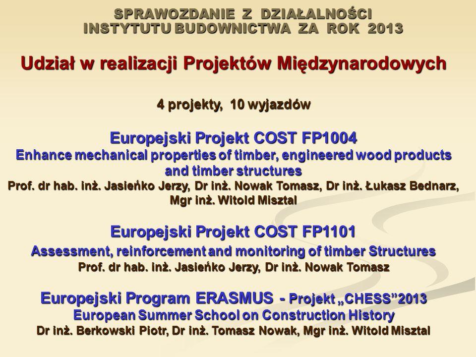 SPRAWOZDANIE Z DZIAŁALNOŚCI INSTYTUTU BUDOWNICTWA ZA ROK 2013 Udział w realizacji Projektów Międzynarodowych 4 projekty, 10 wyjazdów Europejski Projek