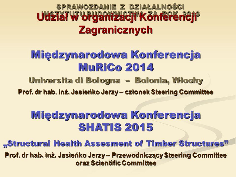 SPRAWOZDANIE Z DZIAŁALNOŚCI INSTYTUTU BUDOWNICTWA ZA ROK 2013 Udział w organizacji Konferencji Zagranicznych Udział w organizacji Konferencji Zagranic