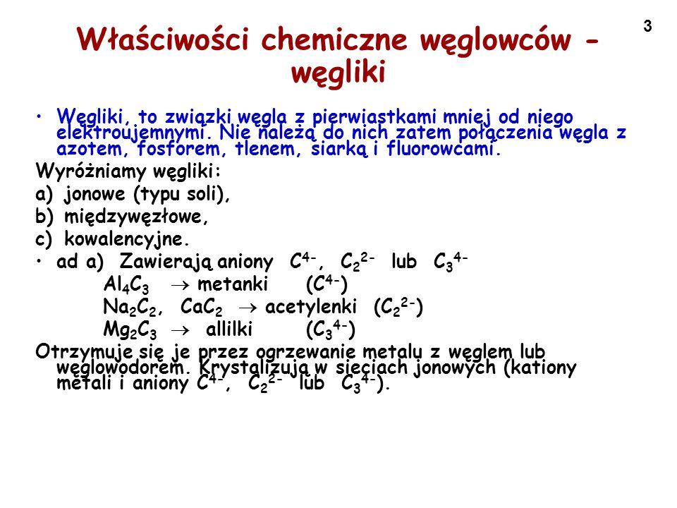 4 Właściwości chemiczne węglowców - węgliki ad b) Sieć przestrzenna zbudowana z atomów metali a w przestrzeniach międzywęzłowych znajdują się atomy węgla (r at > 130 pm, r c = 77 pm).