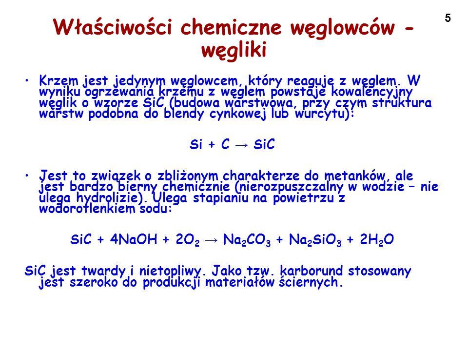 5 Właściwości chemiczne węglowców - węgliki Krzem jest jedynym węglowcem, który reaguje z węglem. W wyniku ogrzewania krzemu z węglem powstaje kowalen