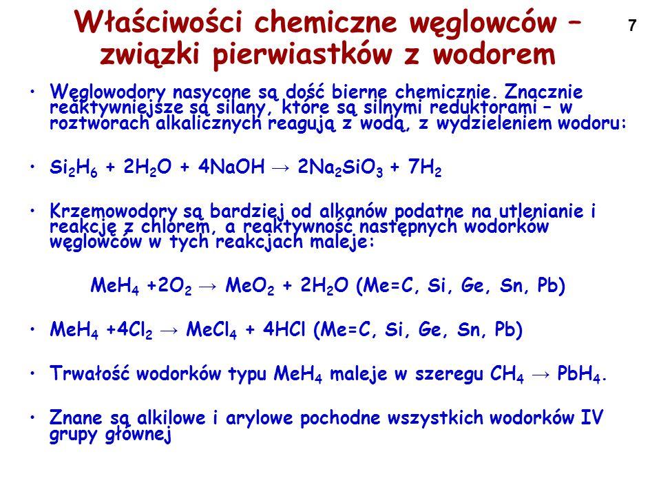 7 Właściwości chemiczne węglowców – związki pierwiastków z wodorem Węglowodory nasycone są dość bierne chemicznie. Znacznie reaktywniejsze są silany,