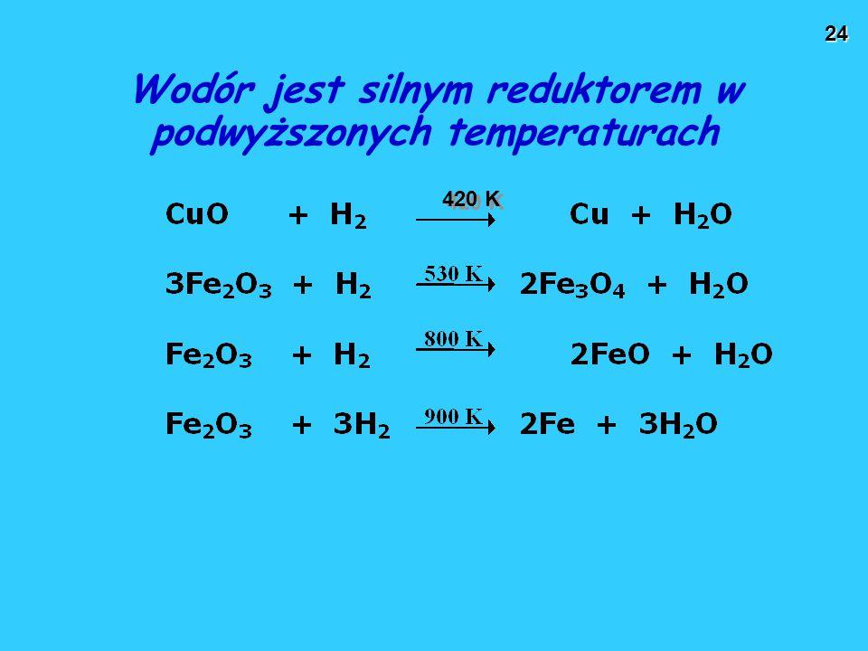24 Wodór jest silnym reduktorem w podwyższonych temperaturach 420 K