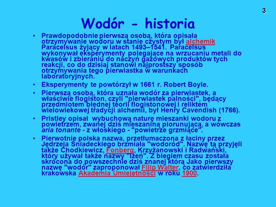 3 Wodór - historia Prawdopodobnie pierwszą osobą, która opisała otrzymywanie wodoru w stanie czystym był alchemik Paracelsus żyjący w latach 1493–1541