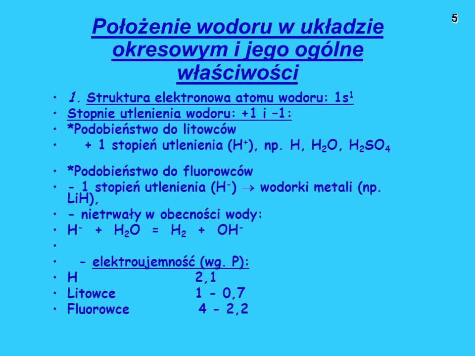 5 Położenie wodoru w układzie okresowym i jego ogólne właściwości 1. Struktura elektronowa atomu wodoru: 1s 1 Stopnie utlenienia wodoru: +1 i –1: *Pod