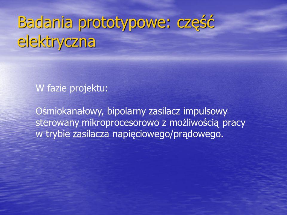Badania prototypowe: część elektryczna W fazie projektu: Ośmiokanałowy, bipolarny zasilacz impulsowy sterowany mikroprocesorowo z możliwością pracy w