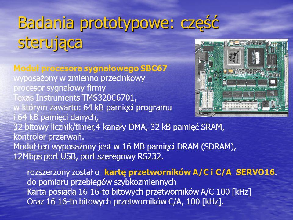 Badania prototypowe: część sterująca Moduł procesora sygnałowego SBC67 wyposażony w zmienno przecinkowy procesor sygnałowy firmy Texas Instruments TMS