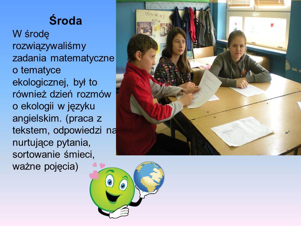 Środa W środę rozwiązywaliśmy zadania matematyczne o tematyce ekologicznej, był to również dzień rozmów o ekologii w języku angielskim.