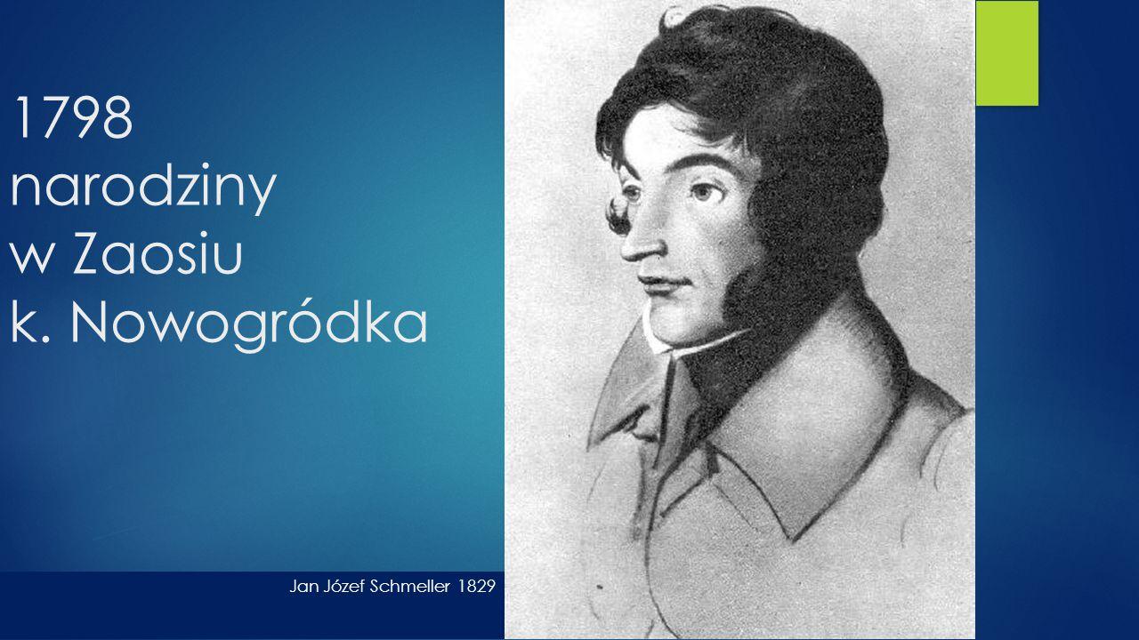 1798 narodziny w Zaosiu k. Nowogródka Jan Józef Schmeller 1829