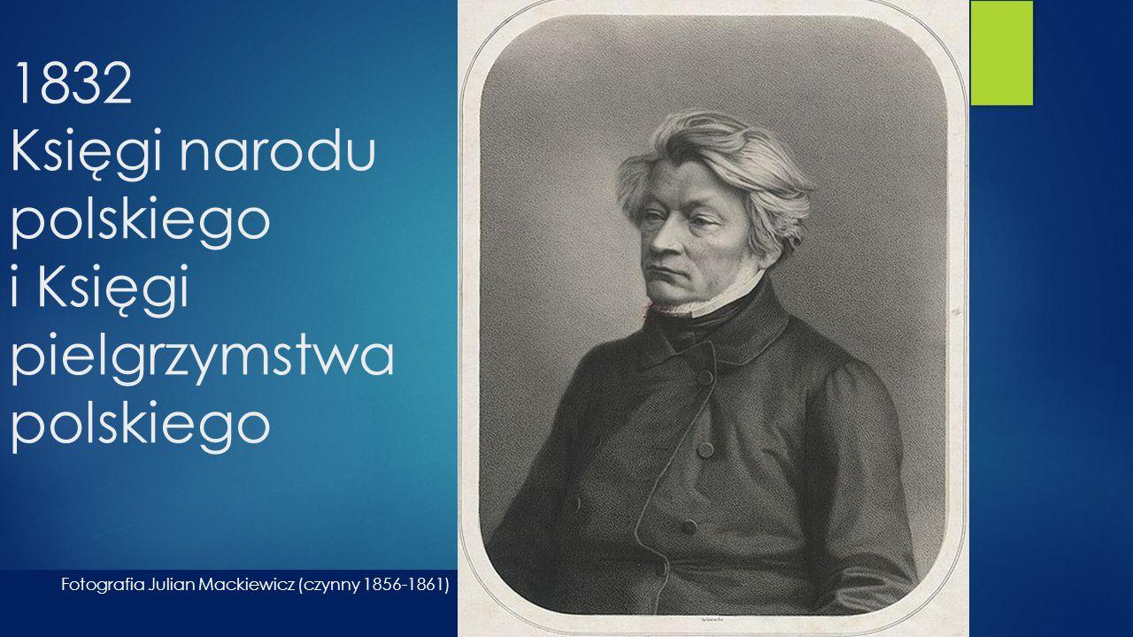 1832 Księgi narodu polskiego i Księgi pielgrzymstwa polskiego Fotografia Julian Mackiewicz (czynny 1856-1861)