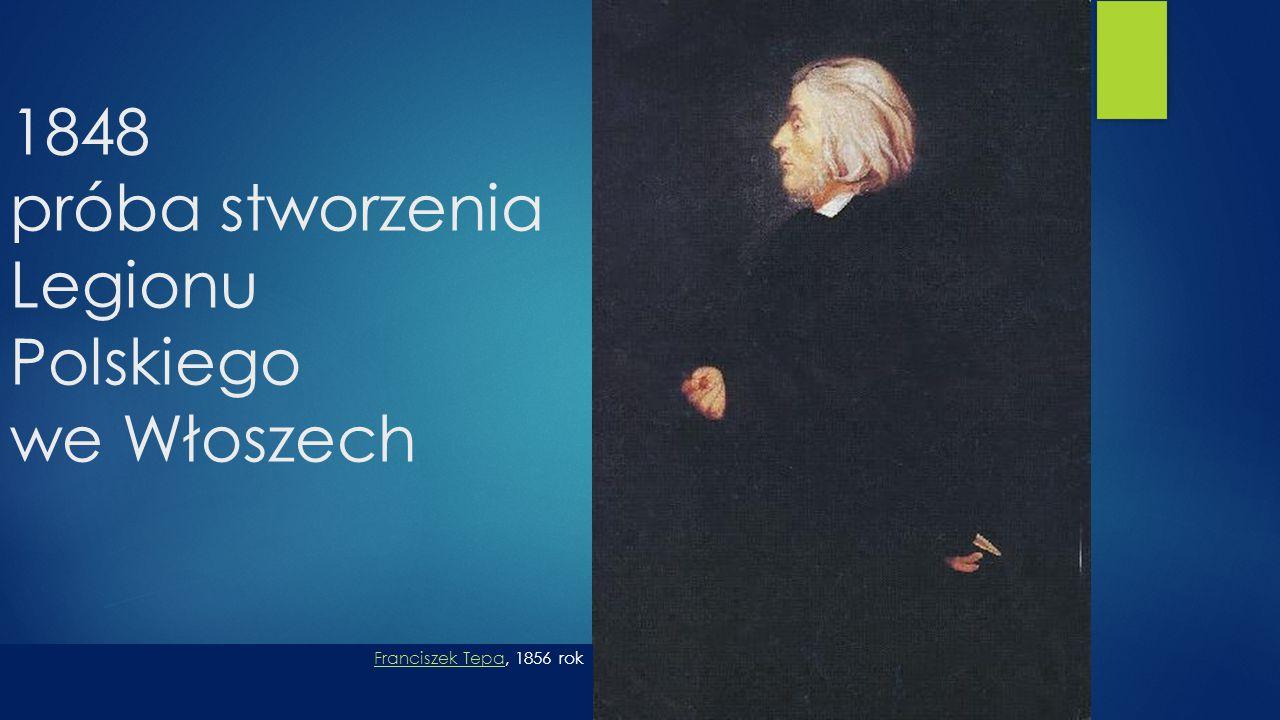 1848 próba stworzenia Legionu Polskiego we Włoszech Franciszek TepaFranciszek Tepa, 1856 rok