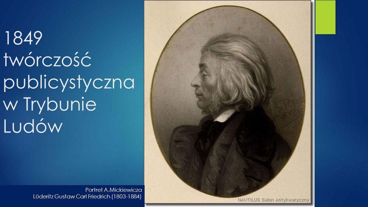 1849 twórczość publicystyczna w Trybunie Ludów Portret A.Mickiewicza Lüderitz Gustaw Carl Friedrich (1803-1884)