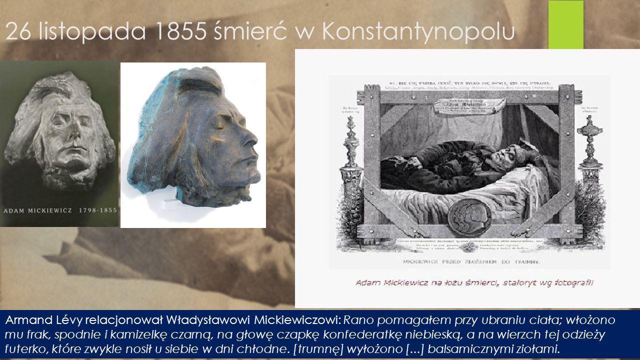 Armand Lévy relacjonował Władysławowi Mickiewiczowi: Rano pomagałem przy ubraniu ciała; włożono mu frak, spodnie i kamizelkę czarną, na głowę czapkę k
