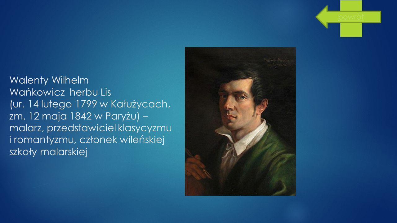 Walenty Wilhelm Wańkowicz herbu Lis (ur. 14 lutego 1799 w Kałużycach, zm. 12 maja 1842 w Paryżu) – malarz, przedstawiciel klasycyzmu i romantyzmu, czł