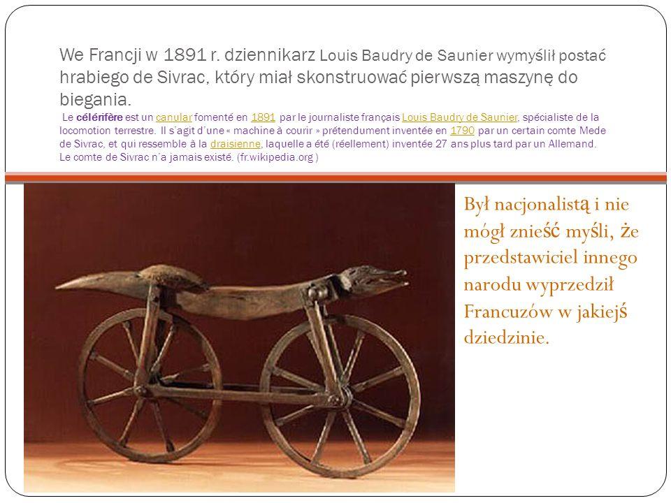 We Francji w 1891 r. dziennikarz Louis Baudry de Saunier wymyślił postać hrabiego de Sivrac, który miał skonstruować pierwszą maszynę do biegania. Le