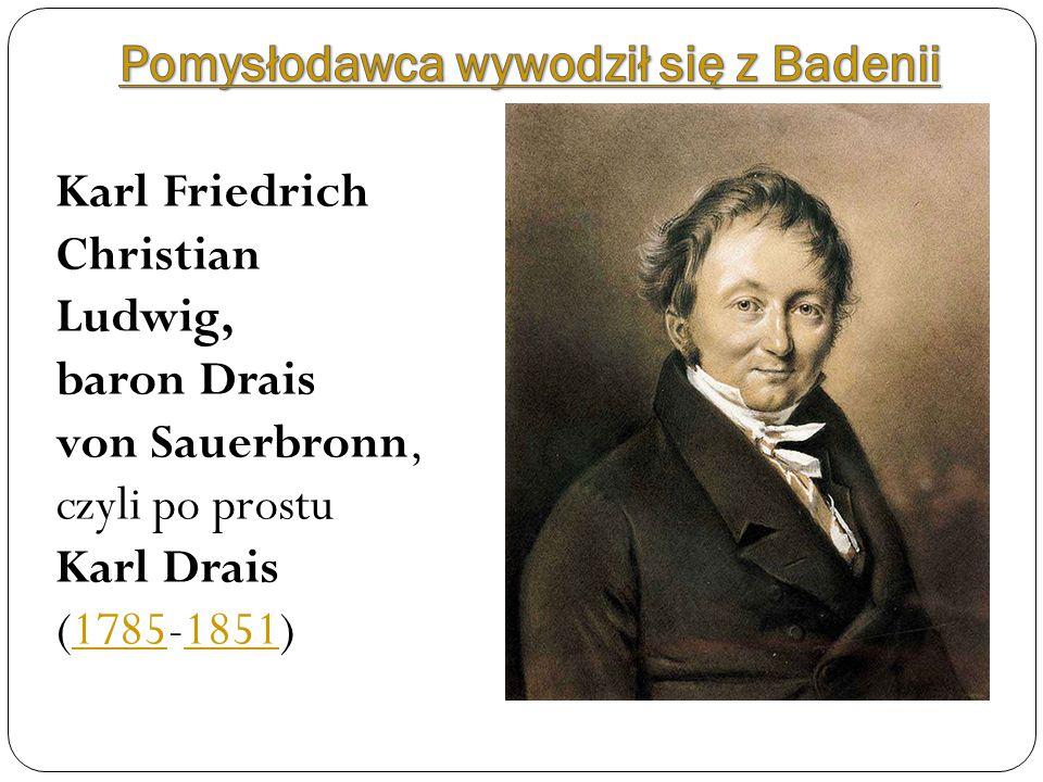 Karl Friedrich Christian Ludwig, baron Drais von Sauerbronn, czyli po prostu Karl Drais (1785-1851)17851851