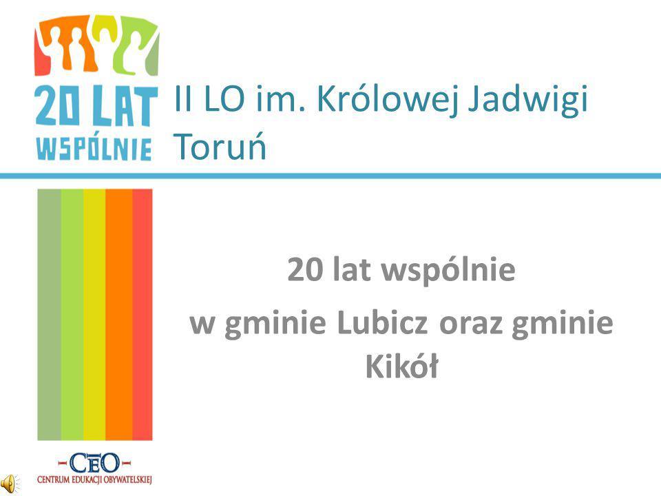 II LO im. Królowej Jadwigi Toruń 20 lat wspólnie w gminie Lubicz oraz gminie Kikół