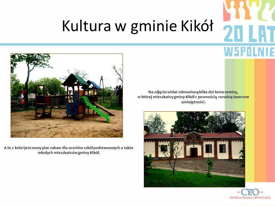 Kultura w gminie Kikół Na zdjęciu widać odnowioną kilka dni temu remizę, w której mieszkańcy gminy Kikół z pewnością rozwiną taneczne umiejętności. A