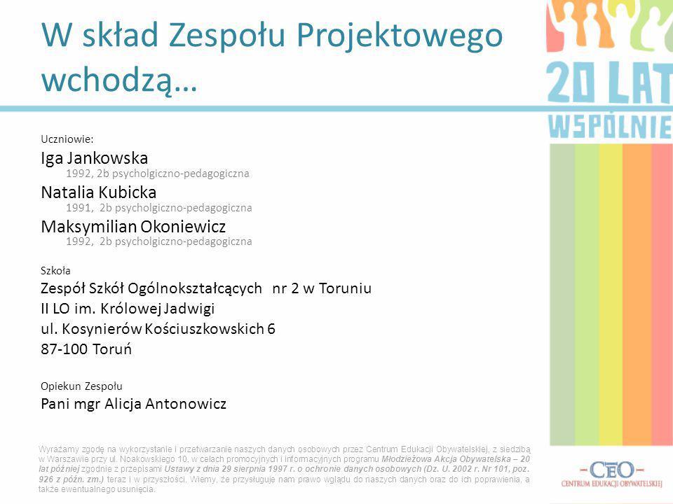 Uczniowie: Iga Jankowska 1992, 2b psycholgiczno-pedagogiczna Natalia Kubicka 1991, 2b psycholgiczno-pedagogiczna Maksymilian Okoniewicz 1992, 2b psych