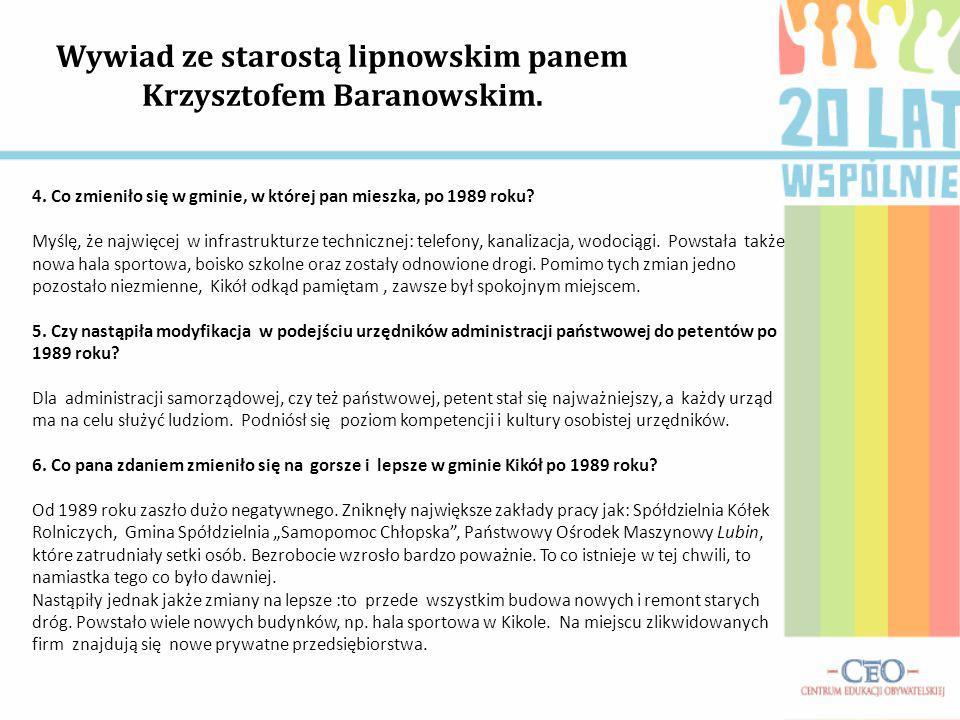 Wywiad ze starostą lipnowskim panem Krzysztofem Baranowskim. 4. Co zmieniło się w gminie, w której pan mieszka, po 1989 roku? Myślę, że najwięcej w in