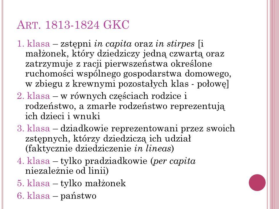 A RT. 1813-1824 GKC 1. klasa – zstępni in capita oraz in stirpes [i małżonek, który dziedziczy jedną czwartą oraz zatrzymuje z racji pierwszeństwa okr