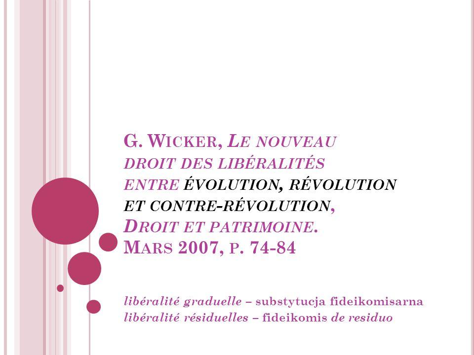 G. W ICKER, L E NOUVEAU DROIT DES LIBÉRALITÉS ENTRE ÉVOLUTION, RÉVOLUTION ET CONTRE - RÉVOLUTION, D ROIT ET PATRIMOINE. M ARS 2007, P. 74-84 libéralit