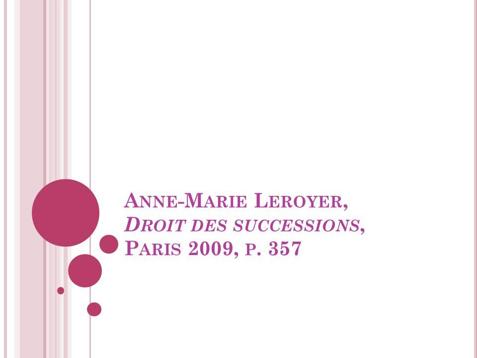 A NNE -M ARIE L EROYER, D ROIT DES SUCCESSIONS, P ARIS 2009, P. 357