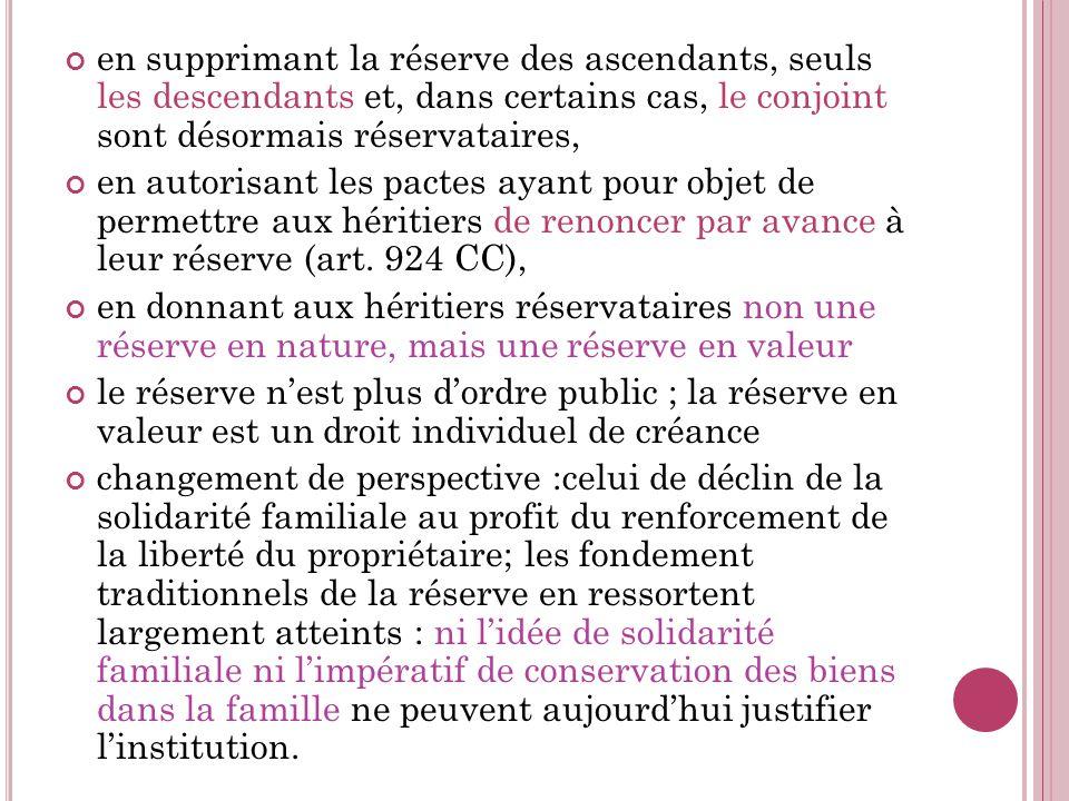 en supprimant la réserve des ascendants, seuls les descendants et, dans certains cas, le conjoint sont désormais réservataires, en autorisant les pact