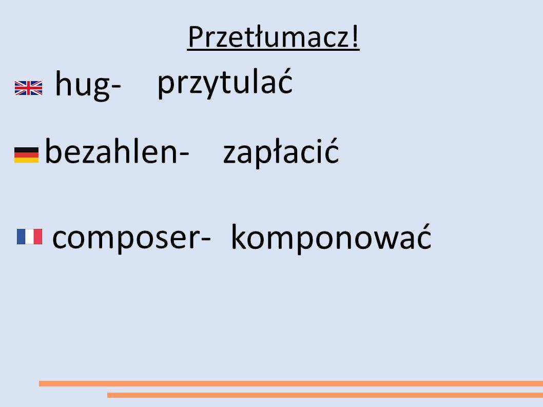 bezahlen- hug- composer- przytulać zapłacić komponować Przetłumacz!
