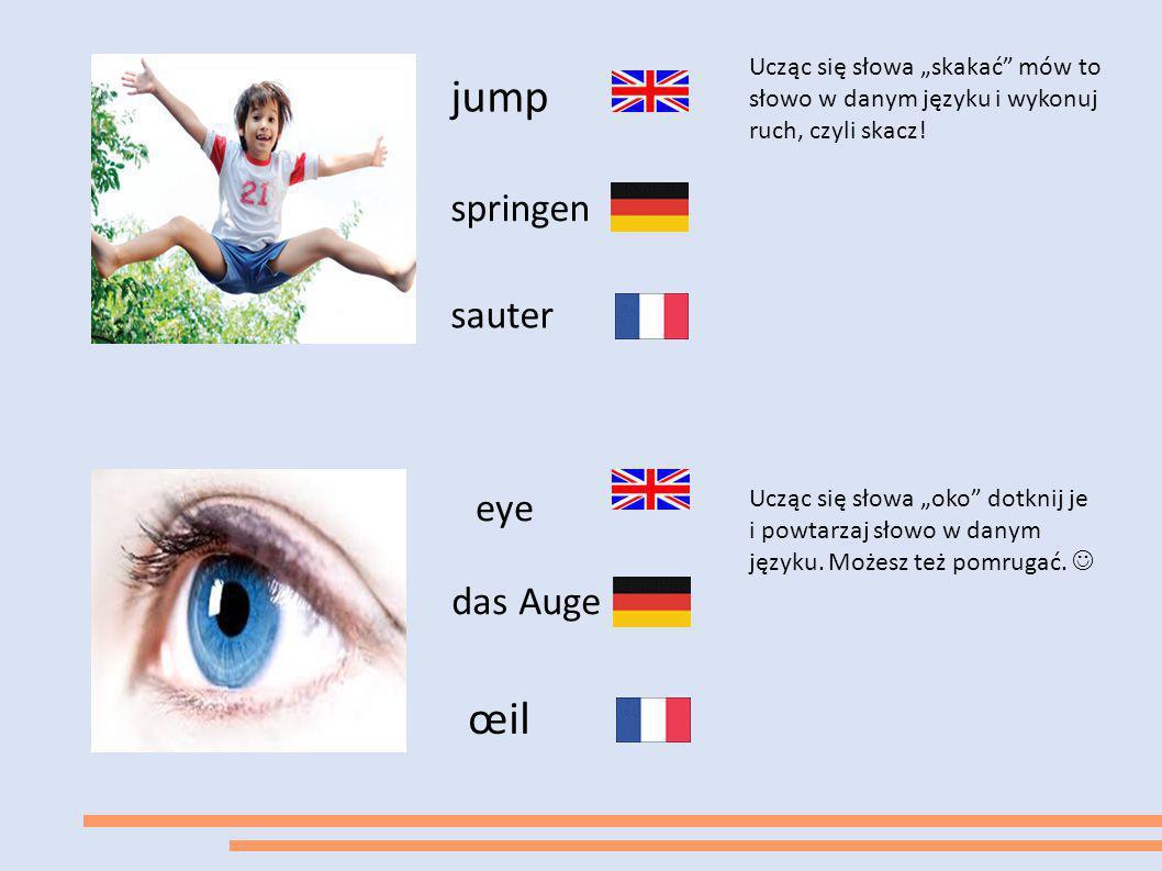 """jump springen eye das Auge sauter œil Ucząc się słowa """"skakać"""" mów to słowo w danym języku i wykonuj ruch, czyli skacz! Ucząc się słowa """"oko"""" dotknij"""