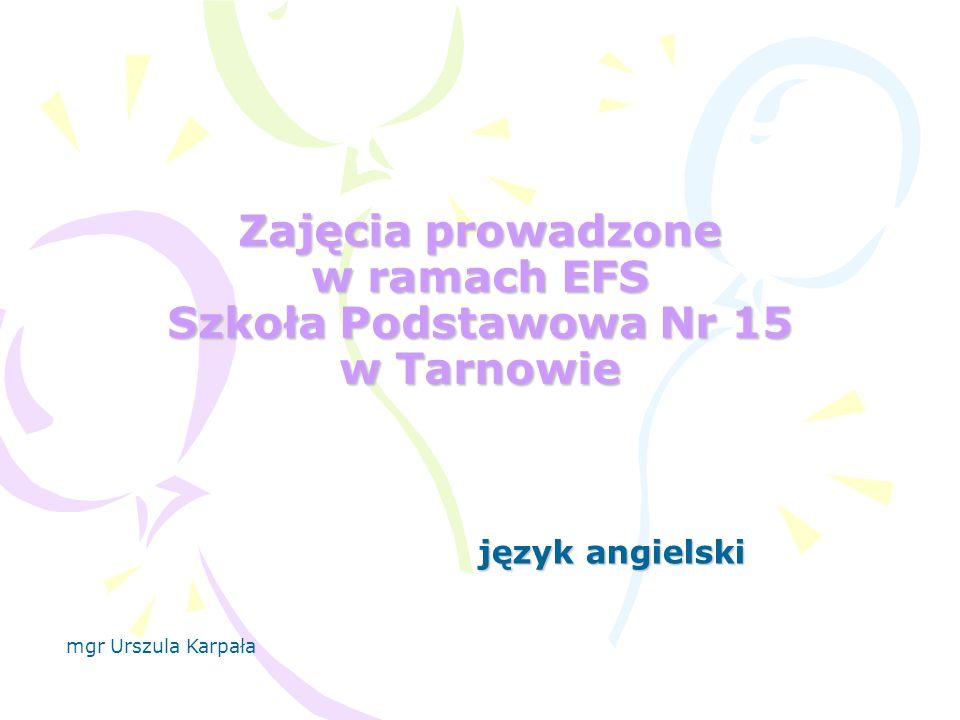 Zajęcia prowadzone w ramach EFS Szkoła Podstawowa Nr 15 w Tarnowie język angielski mgr Urszula Karpała