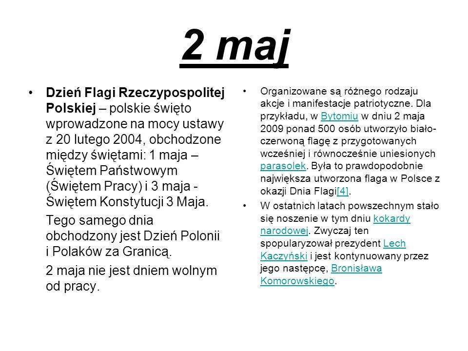 2 maj Dzień Flagi Rzeczypospolitej Polskiej – polskie święto wprowadzone na mocy ustawy z 20 lutego 2004, obchodzone między świętami: 1 maja – Świętem