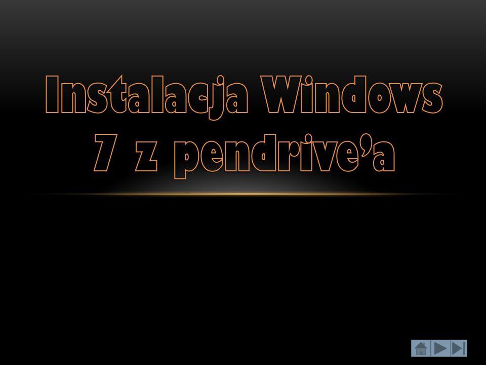 1.Tworzenie bootowalnego pendriveTworzenie bootowalnego pendrive 2.Bootowanie pendrive'a z poziomu bios'uBootowanie pendrive'a z poziomu bios'u 3.Instalacja systemu Windows 7Instalacja systemu Windows 7