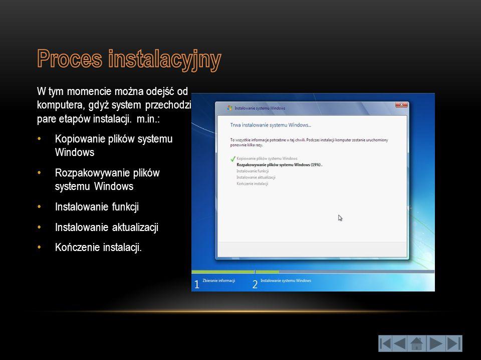 W tym momencie można odejść od komputera, gdyż system przechodzi pare etapów instalacji. m.in.: Kopiowanie plików systemu Windows Rozpakowywanie plikó