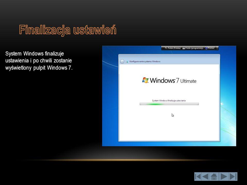System Windows finalizuje ustawienia i po chwili zostanie wyświetlony pulpit Windows 7.