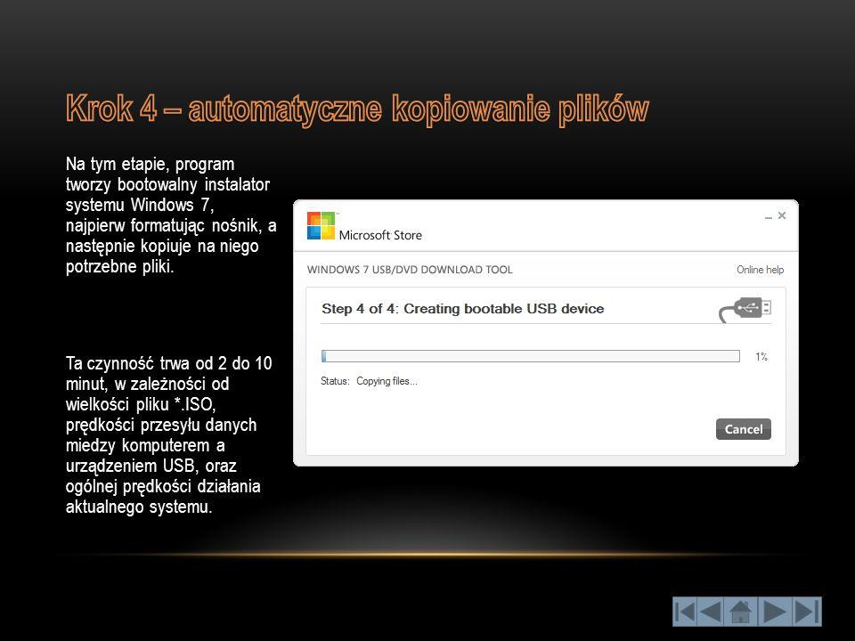 Na tym etapie, program tworzy bootowalny instalator systemu Windows 7, najpierw formatując nośnik, a następnie kopiuje na niego potrzebne pliki. Ta cz