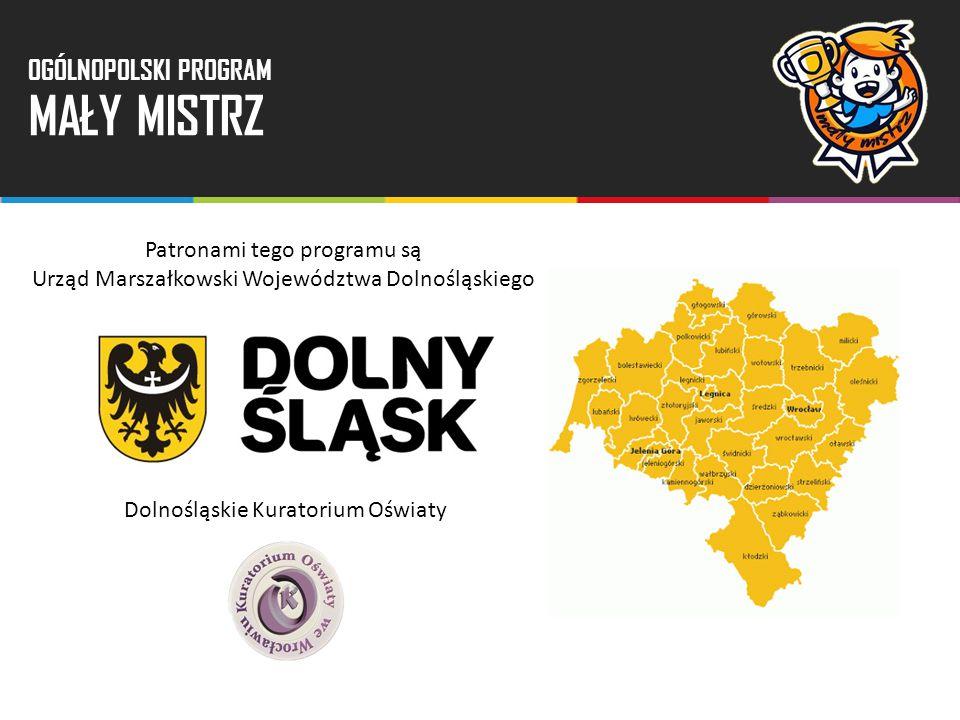 Patronami tego programu są Urząd Marszałkowski Województwa Dolnośląskiego Dolnośląskie Kuratorium Oświaty OGÓLNOPOLSKI PROGRAM MAŁY MISTRZ