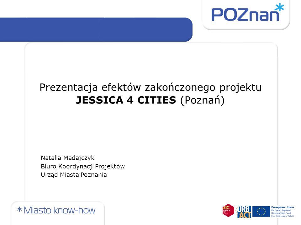 Projekt JESSICA for Cities podstawowe informacje JESSICA 4 Cities, Grupa robocza nr 3 (WG 3) Okres realizacji projektu: faza przygotowania: 21 kwietnia 2008 - 21 sierpnia 2008 faza wdrażania: 26 września 2008 - 26 maja 2010 Wartość projektu: dla całego partnerstwa: 259 700 EUR dla Poznania: 15 000 EUR (potem 23 536 EUR) Problematyka projektu: Inicjatywa JESSICA oraz Fundusze Rozwoju Obszarów Miejskich (Urban Development Funds) Projekty miejskie, a Zintegrowane Plany Trwałego Rozwoju Obszarów Miejskich (Integrated plans for sustainable urban development)
