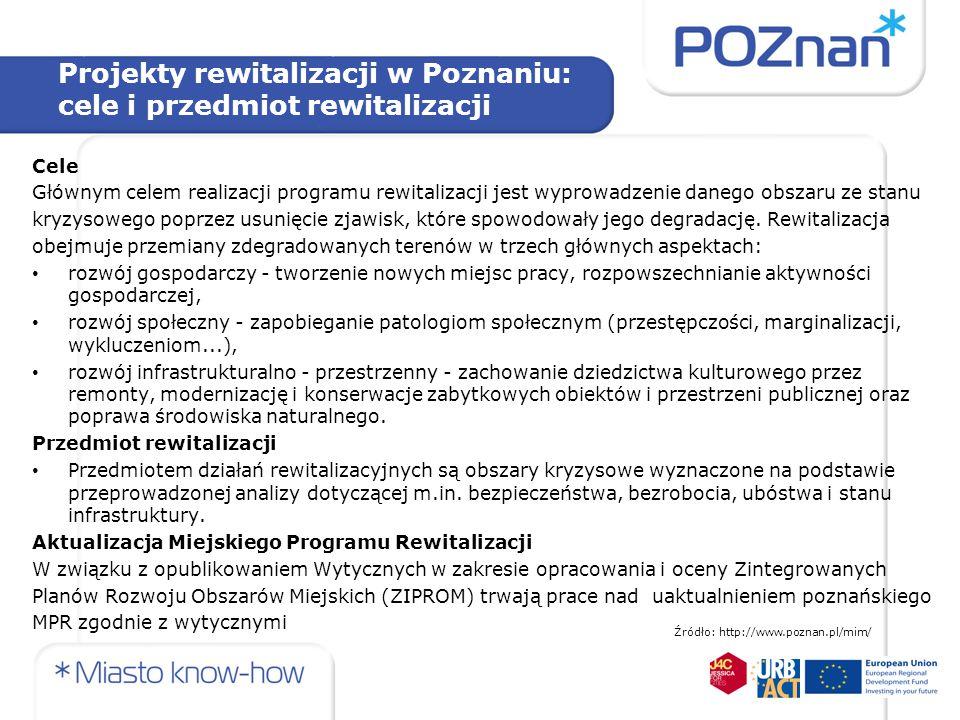Projekty rewitalizacji w Poznaniu: cele i przedmiot rewitalizacji Cele Głównym celem realizacji programu rewitalizacji jest wyprowadzenie danego obsza