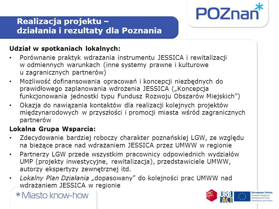 Realizacja projektu – działania i rezultaty dla Poznania Udział w spotkaniach lokalnych: Porównanie praktyk wdrażania instrumentu JESSICA i rewitaliza
